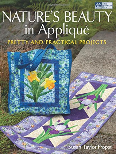 9781604680799: Nature's Beauty in Applique: Pretty and Practical Projects