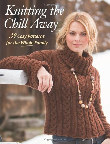 9781604680836: Knitting the Chill Away: 39 Cozy Patterns for the Whole Family