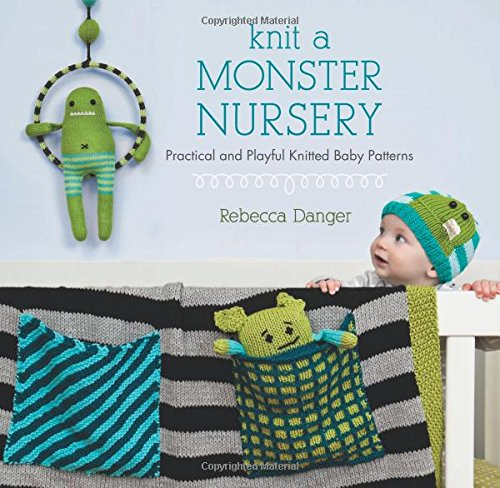 9781604681499: Knit a Monster Nursery: Practical and Playful Knitted Baby Patterns