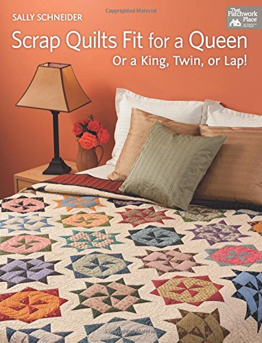 9781604681789: Scrap Quilts Fit for a Queen: Or a King, Twin, or Lap