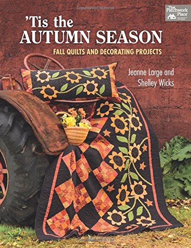 'TIS THE AUTUMN SEASON : Fall Quilts and Decorating Projects