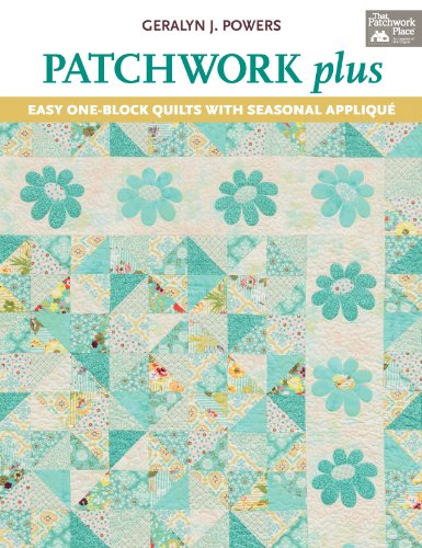 9781604682618: Patchwork Plus: Easy One-Block Quilts with Seasonal Applique