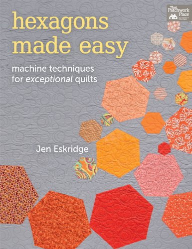 9781604682755: Hexagons Made Easy: Machine Techniques for Exceptional Quilts