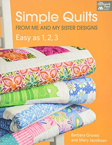 Simple Quilts from Me and My Sister Designs: Easy as 1, 2, 3: Groves, Barbara; Jacobson, Mary