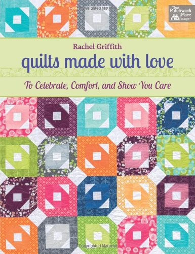 9781604682892: Quilts Made with Love: To Celebrate, Comfort, and Show You Care