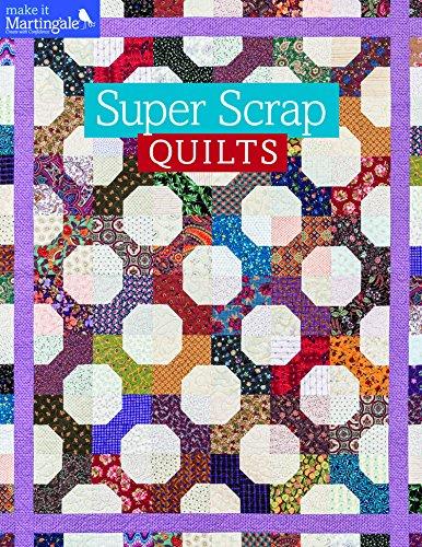 Super Scrap Quilts (Make It Martingale): That Patchwork Place