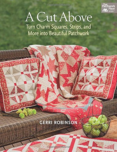 A Cut Above: Turn Charm Squares, Strips, and More into Beautiful Patchwork: Robinson, Gerri