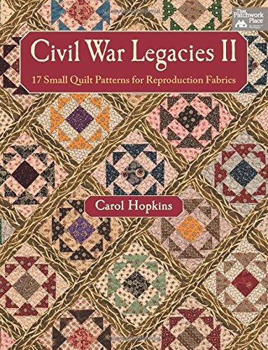 9781604683820: Civil War Legacies II: 17 Small Quilt Patterns for Reproduction Fabrics