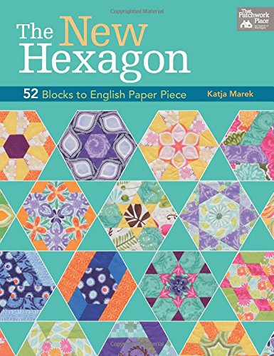 The New Hexagon: 52 Blocks to English Paper Piece: Marek, Katja
