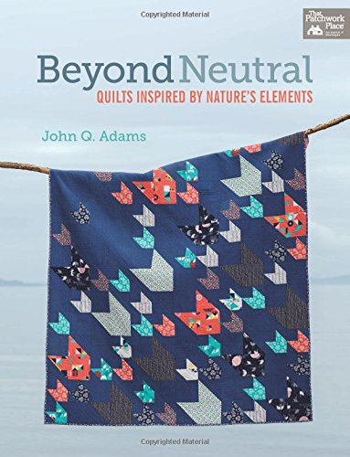 9781604683905: Beyond Neutral: Quilts Inspired by Nature's Elements (That Patchwork Place)