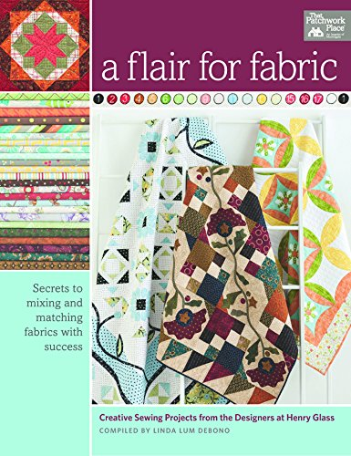 A Flair for Fabric: Creative Sewing Projects from the Designers at Henry Glass: That Patchwork ...