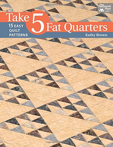 Take 5 Fat Quarters: 15 Easy Quilt Patterns: Brown, Kathy