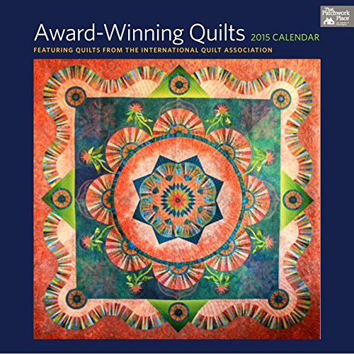 9781604684469: Award-Winning Quilts 2015 Calendar: Featuring Quilts from the International Quilt Association