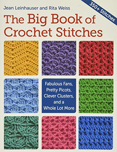 9781604684506: The Big Book of Crochet Stitches: Fabulous Fans, Pretty Picots, Clever Clusters and a Whole Lot More