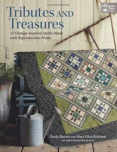 Tributes and Treasures: 12 Vintage-Inspired Quilts Made with Reproduction Prints: Barnes, Paula; ...