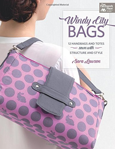 9781604685992: Windy-city Bags: 12 Handbags and Totes Sewn With Structure and Style (That Patchwork Place)