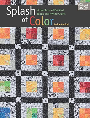 9781604686050: Splash of Color: A Rainbow of Brilliant Black-and-white Quilts