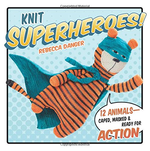 9781604686128: Knit Superheroes!: 12 Animals - Caped, Masked & Ready for Action