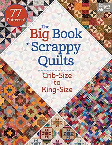 9781604686449: The Big Book of Scrappy Quilts: Crib-size to King-size