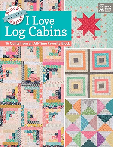 9781604686685: Block-Buster Quilts - I Love Log Cabins: 15 Quilts from an All-Time Favorite Block