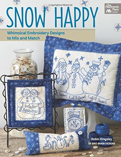 9781604686876: Snow Happy: Whimsical Embroidery Designs to Mix and Match (That Patchwork Place)