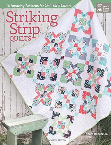 """Striking Strip Quilts: 16 Amazing Patterns for 2 1/2""""-Strip Lovers: Kate Henderson"""
