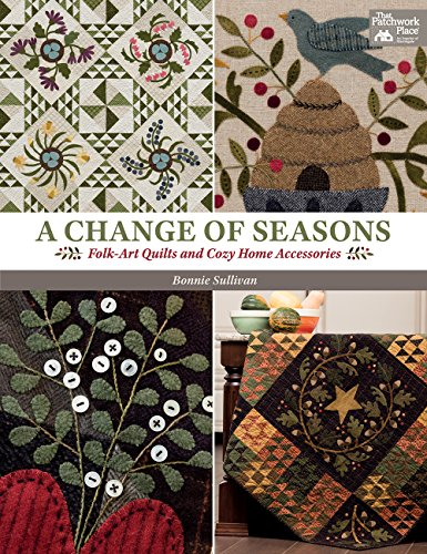 9781604687460: A Change of Seasons: Folk-Art Quilts and Cozy Home Accessories (That Patchwork Place)