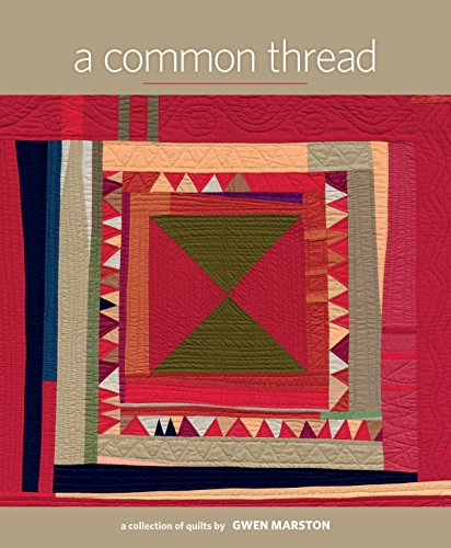 A Common Thread: A Collection of Quilts by Gwen Marston (Hardcover): Gwen Marston
