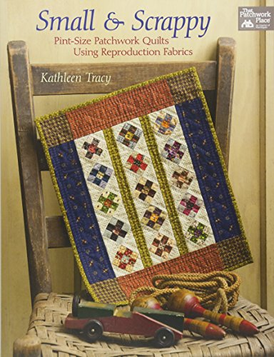 9781604688252: Small and Scrappy: Pint-Size Patchwork Quilts Using Reproduction Fabrics