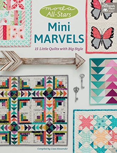 Moda All-Stars Mini Marvels: 15 Little Quilts with Big Style: Alexander, Lissa