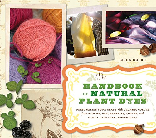 9781604690712: The Handbook of Natural Plant Dyes: Personalize Your Craft with Organic Colors from Acorns, Blackberries, Coffee, and Other Everyday Ingredients