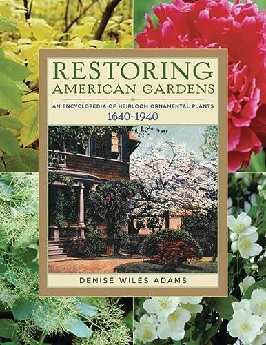 9781604690804: Restoring American Gardens: An Encyclopedia of Heirloom Ornamental Plants, 1640-1940