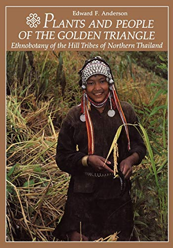 9781604690811: Plants and People of the Golden Triangle: Ethnobotany of the Hill Tribes of Northern Thailand