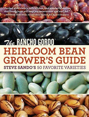9781604691023: The Rancho Gordo Heirloom Bean Grower's Guide: Steve Sando's 50 Favorite Varieties