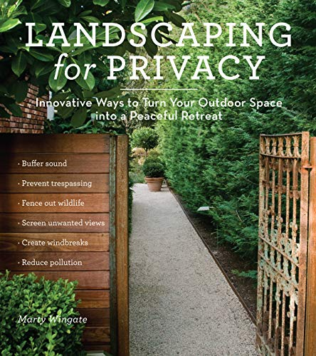 Landscaping for Privacy 9781604691238 The area around your home is your haven, your sanctuary, your refuge from the noise and irritation of traffic, eyesores, and nosy neighb