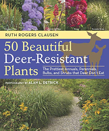 50 Beautiful Deer-Resistant Plants: The Prettiest Annuals,: Clausen, Ruth Rogers