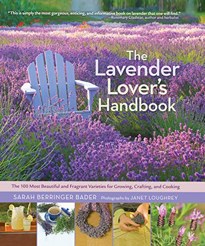 9781604692211: The Lavender Lover's Handbook: The 100 Most Beautiful and Fragrant Varieties for Growing, Crafting, and Cooking