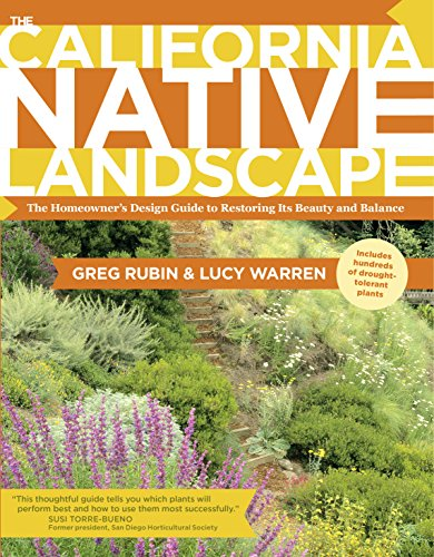 The California Native Landscape: The Homeowner's Design Guide to Restoring Its Beauty and ...