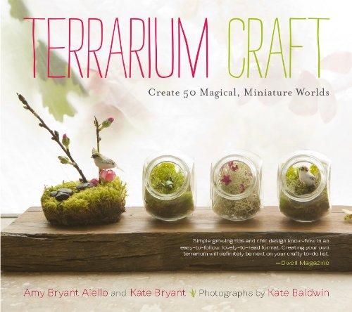 Terrarium Craft: Create 50 Magical, Miniature Worlds: Aiello, Amy Bryant,