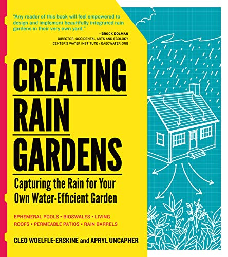 9781604692402: Creating Rain Gardens: Capturing the Rain for Your Own Water-efficient Garden