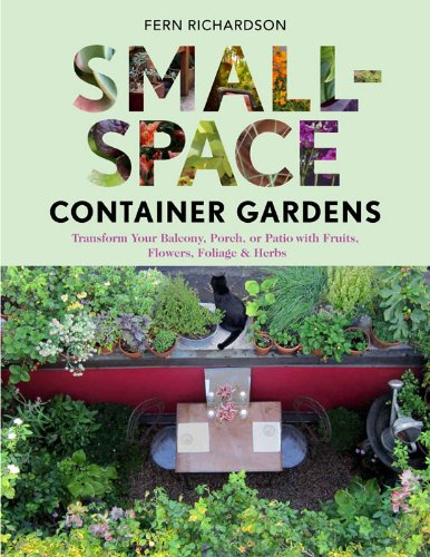 9781604692419: Small-Space Container Gardens: Transform Your Balcony, Porch, or Patio with Fruits, Flowers, Foliage & Herbs