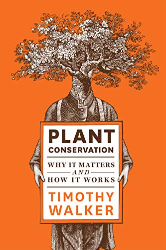 Plant Conservation: Why It Matters and How It Works: Timothy Walker