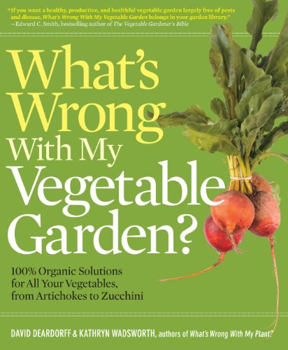What's Wrong With My Vegetable Garden?: 100% Organic Solutions for All Your Vegetables, from ...