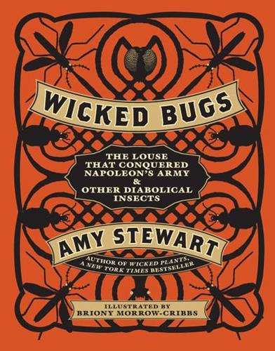 9781604692945: Wicked Bugs: The Louse That Conquered Napoleon's Army & Other Diabolical Insects