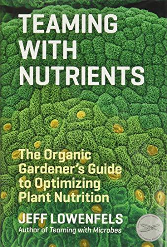 9781604693140: Teaming with Nutrients: The Organic Gardener's Guide to Optimizing Plant Nutrition