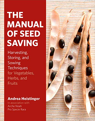 9781604693829: The Manual of Seed Saving: Harvesting, Storing, and Sowing Techniques for Vegetables, Herbs, and Fruits