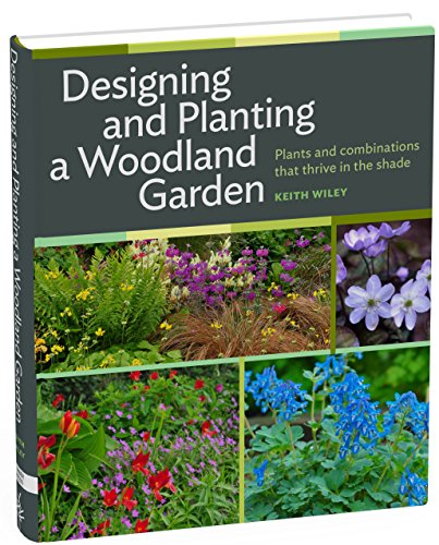 Designing and Planting a Woodland Garden: Plants and Combinations that Thrive in the Shade: Wiley, ...