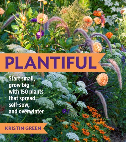 9781604693874: Plantiful: Start Small, Grow Big with 150 Plants That Spread, Self-sow and Overwinter