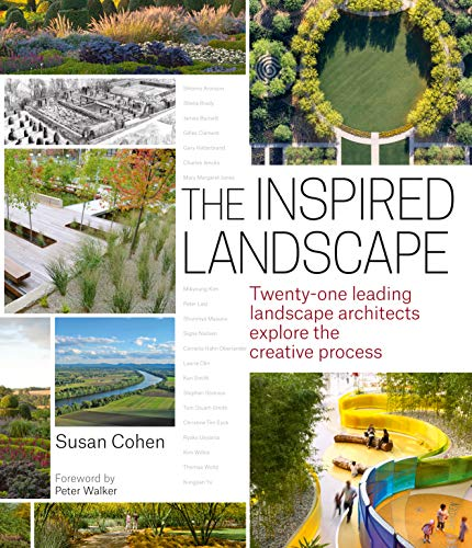The Inspired Landscape: Twenty-One Leading Landscape Architects Explore the Creative Process: Cohen...