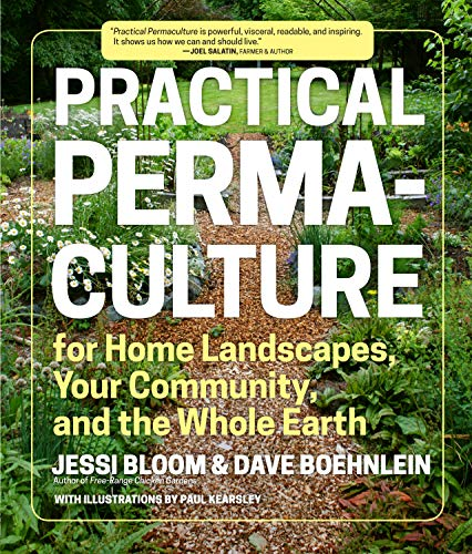 Practical Permaculture for Home Landscapes, Your Community, and the Whole Earth: Bloom, Jessi, ...